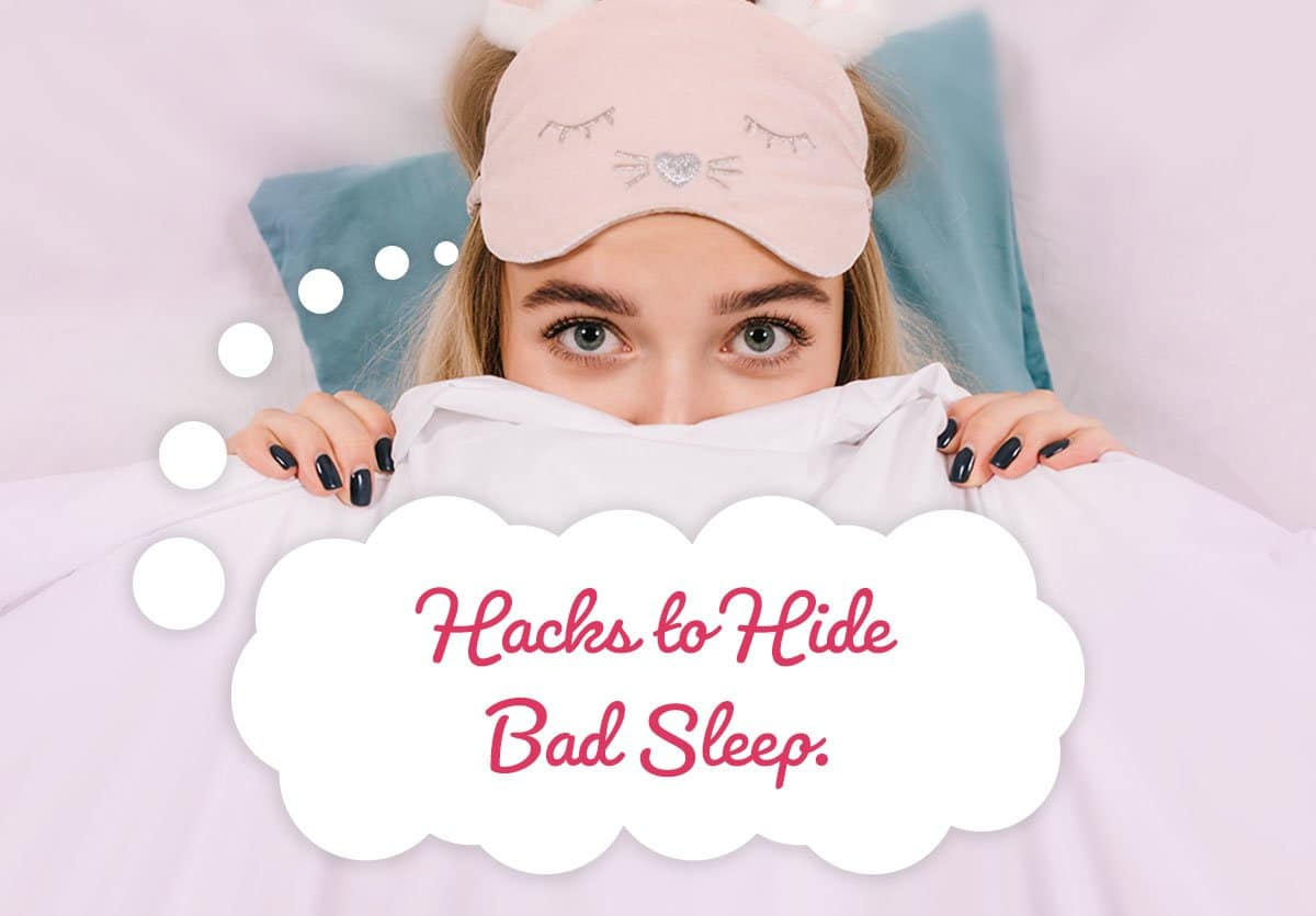 Hacks to hide bad sleep